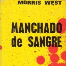 Libros de segunda mano: MANCHADO DE SANGRE. MORRIS WEST. COLECCIÓN GIGANTE. LUIS DE CARALT EDITOR 1964.. Lote 27409751