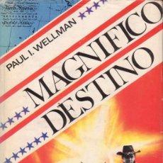Libros de segunda mano: MAGNIFICO DESTINO. PAUL I. WELLMAN. COLECCIÓN GIGANTE. LUIS DE CARALT EDITOR 1967.. Lote 27409755