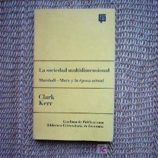 Libros de segunda mano: CLARK KERR. LA SOCIEDAD MULTIDIMENSIONAL MARSHALL - MARX Y LA ÉPOCA ACTUAL. 1ª EDICION 1970.. Lote 7929376