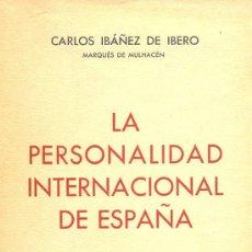 Libros de segunda mano: CARLOS IBÁÑEZ DE IBERO. LA PERSONALIDAD INTERNACIONAL DE ESPAÑA. MADRID, 1940. DIRI. Lote 7987264