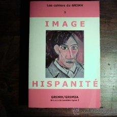 Libros de segunda mano: LES CAHIERS DU GRIMH 1. IMAGE HISPANITÉ. 1999 PRIMERA EDICIÓN. ILUSTRADO.. Lote 18817314