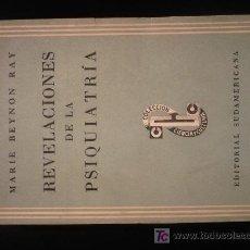 Libros de segunda mano: REVELACIONES DE LA PSIQUIATRIA, MARIE BEYNON RAY. ED. SUDAMERICANA. 1962 352 PAG.. Lote 10828888