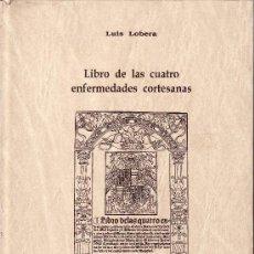 Libros de segunda mano: FACSIMIL DE LA EDICION DEL AÑO 1544. LIBRO DE LAS CUATRO ENFERMEDADES CORTESANAS DE LUIS LOBERA. Lote 25547021