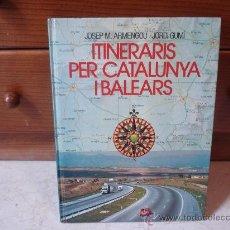 Libros de segunda mano: JOSEP ARMENGOU Y JORDI GUMÍ - ITINERARIS PER CATALUNYA I BALEARS - EDICIONS 62 1982. Lote 8207459