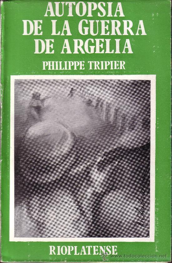 AUTOPSIA DE LA GUERRA DE ARGELIA. PHILIPPE TRIPIER. (Libros de Segunda Mano - Historia - Otros)