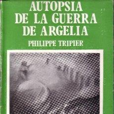 Libros de segunda mano: AUTOPSIA DE LA GUERRA DE ARGELIA. PHILIPPE TRIPIER.. Lote 182579576
