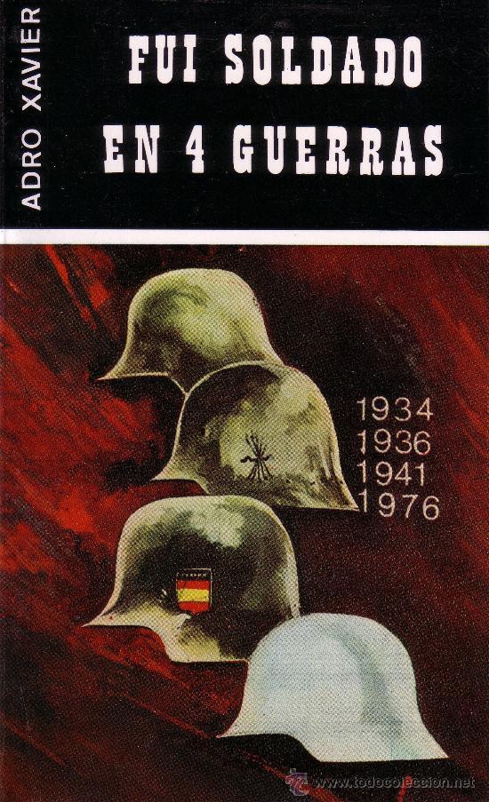 FUI SOLDADO EN CUATRO GUERRAS. ADRÓ XAVIER 1983. (Libros de Segunda Mano - Historia - Otros)