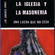 Libros de segunda mano: LA IGLESIA Y LA MASONERIA. J.Mª. DOMINGO ARNAU 1982.. Lote 159998789