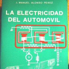 Libros de segunda mano - LA ELECTRICIDAD DEL AUTOMOVIL, J. MANUEL ALONSO PEREZ, ESCUELA F.P. VALLADOLID, 1986. - 26800328