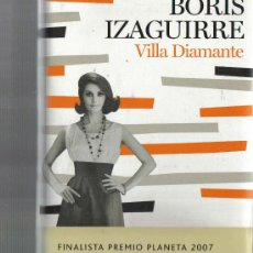 Libros de segunda mano: LIBRO BORIS IZAGUIRRE - VILLA DIAMANTE - FINALISTA PREMIO PLANETA 2007. Lote 26833376