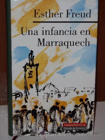 UNA INFANCIA EN MARRAQUECH POR ESTHER FREUD, GALAXIA GUTENBERG EN BARCELONA 1998 (Libros de Segunda Mano (posteriores a 1936) - Literatura - Otros)