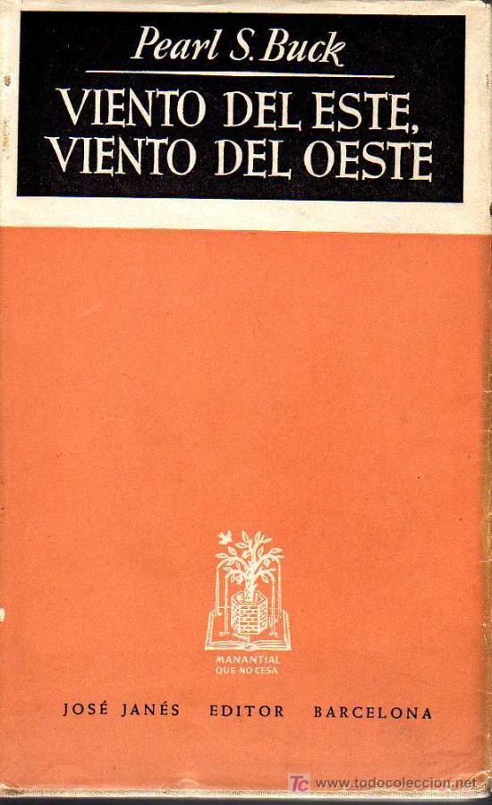 VIENTO DEL ESTE VIENTO DEL OESTE - PEARL S. BUCK - MANANTIAL QUE NO CESA - JOSÉ JANÉS EDITOR 1950 (Libros de Segunda Mano (posteriores a 1936) - Literatura - Otros)