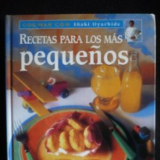 Libros de segunda mano: RECETAS PARA LOS MAS PEQUEÑOS. COCINAR CON IÑAKI OYARBIDE. EVEREST. 80 PAG.. Lote 20616913