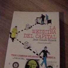 Libros de segunda mano: LA MEDICINA DEL CAPITAL. JEAN CLAUDE POLACK. EDITORIAL FUNDAMENTO 1971 *. Lote 10067911
