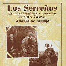 Libros de segunda mano: LOS SERREÑOS. RETAZOS CINEGETICOS Y CAMPEROS DE SIERRA MORENA (CP-12). Lote 222878286