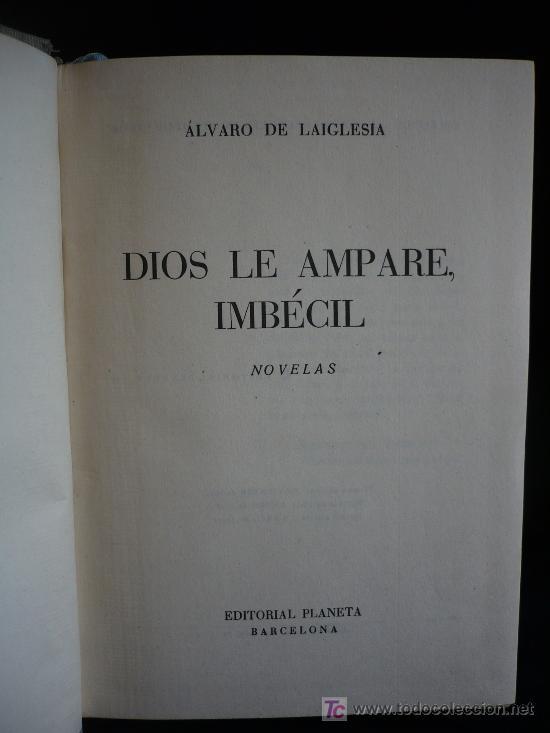 DIOS LE AMAPARE, IMBECIL. ALVARO DE LAIGLESIA. ED.PLANETA 1957 259 PAG (Libros de Segunda Mano (posteriores a 1936) - Literatura - Otros)