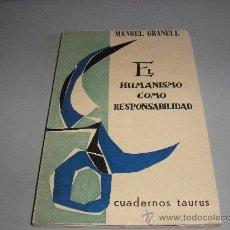Libros de segunda mano: EL HUMANISMO COMO RESPONSABILIDAD (MANUEL GRANELL). Lote 27207564