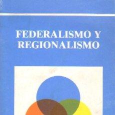 Libros de segunda mano: FEDERALISMO Y REGIONALISMO (P-88). Lote 13348844