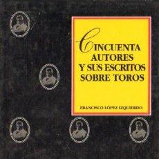 Libros de segunda mano: CINCUENTA AUTORES Y SUS ESCRITOS SOBRE TOROS (T-27). Lote 289698243