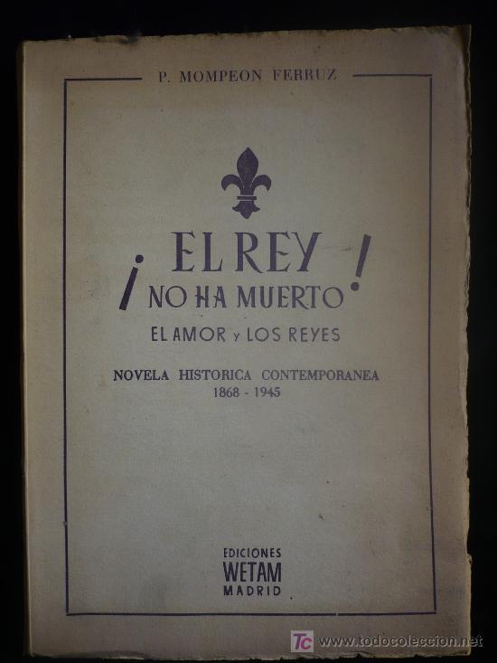 EL REY NO HA MUERTE. EL AMOR Y LOS REYES. P.MOMPEON FERRUZ. EDIC.WETMAN. (Libros de Segunda Mano (posteriores a 1936) - Literatura - Otros)