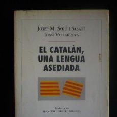 Libros de segunda mano: EL CATALAN, UNA LENGUA ASEDIADA. SOLE SABATE Y JOAN VILLARROYA. ED.COLUMNA 1995 254 PAG. Lote 12000894
