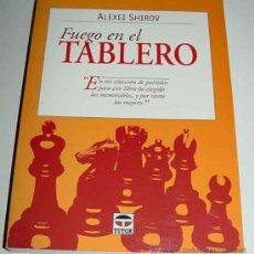 Libros de segunda mano: FUEGO EN EL TABLERO - ALEXEI SHIROV - TUTOR - 1997. RÚSTICA. 23 X 17 CM. 2941 PÁGS. EN D. Lote 166928532