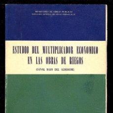Libros de segunda mano: ESTUDIO DEL MULTIPLICADOR ECONOMICO EN LAS OBRAS DE RIEGOS (CANAL BAJO DEL ALBERCHE). 1954. . Lote 13897158