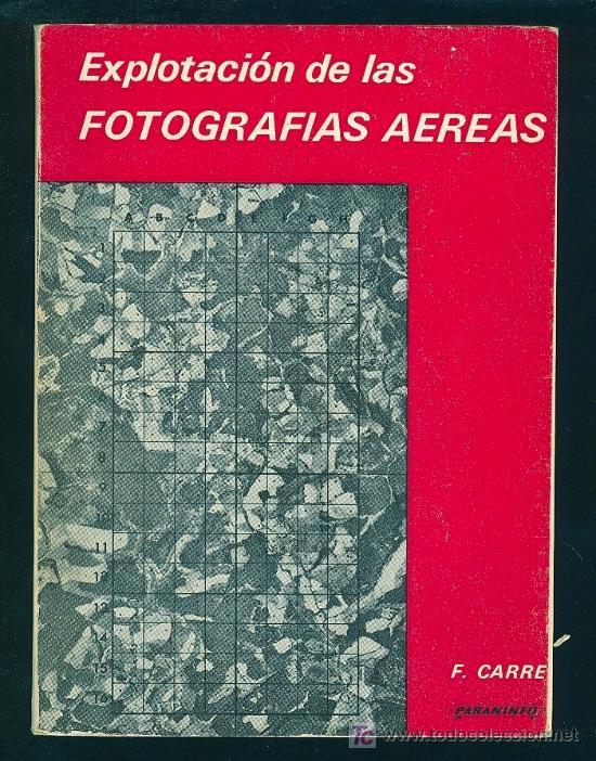 EXPLORACION DE LAS FOTOGRAFIAS AEREAS. F. CARRE. 1975. 258 PAGINAS. (Libros de Segunda Mano - Ciencias, Manuales y Oficios - Otros)