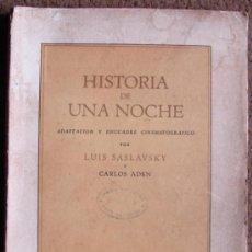 Libros de segunda mano: HISTORIA DE UNA NOCHE, ADAPTACION Y ENCUADRE CINEMATOGRAFICO, POR JOSÉ SASLAVSKY.1944.. Lote 26526982