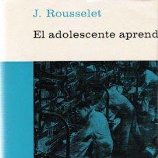 Libros de segunda mano: EL ADOLESCENTE APRENDIZ / [POR EL] DR. JEAN ROUSSELET. Lote 23498341