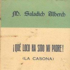 Libros de segunda mano: ¡QUE LOCO HA SIDO MI PADRE! ( LA CASONA) DE M. SALADICH. Lote 25676998