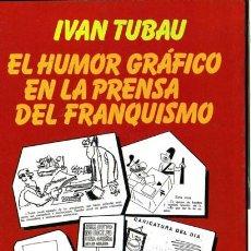 Libros de segunda mano: EL HUMOR GRAFICO EN LA PRENSA DEL FRANQUISMO. IVAN TUBAU.. Lote 100642128