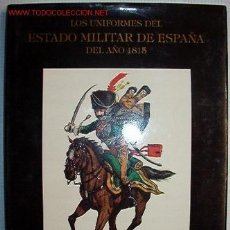 Libros de segunda mano: LOS UNIFORMES DEL ESTADO MILITAR DE ESPAÑA DEL AÑO 1815. 151 PÁGINAS, CON ILUSTRACIONES A COLOR.. Lote 8504972