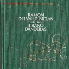 Libros de segunda mano: TIRANO BANDERAS : NOVELA DE TIERRA CALIENTE / RAMÓN DEL VALLE-INCLÁN. Lote 26344909
