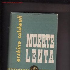 Libros de segunda mano: MUERTE LENTA /POR: ERSKINE CALDWELL - EDITA: LUIS DE CARALT 1960. Lote 19528211