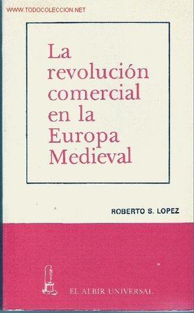 LA REVOLUCIÓN COMERCIAL EN LA EUROPA MEDIEVAL. ROBERTO S. LÓPEZ. (Libros de Segunda Mano - Historia - Otros)