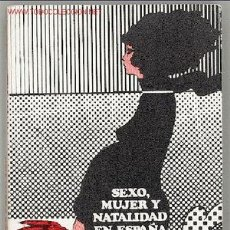 Libros de segunda mano: SEXO, MUJER Y NATALIDAD EN ESPAÑA. Lote 1306855