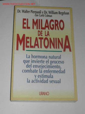 EL MILAGRO DE LA MELATONINA DEL DR.WALTER PIERPAOLI Y DR.WILLIAM REGELSON (Libros de Segunda Mano - Ciencias, Manuales y Oficios - Otros)