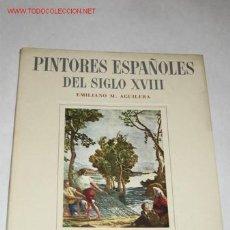 Libros de segunda mano: PINTORES ESPAÑOLES DEL SIGLO XVIII, POR EMILIANO M. AGUILERA. 1946. Lote 23393118