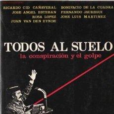 Libros de segunda mano: TODOS AL SUELO : LA CONSPIRACIÓN Y EL GOLPE / RICARDO CID [ET AL.] - 1981. Lote 22175593