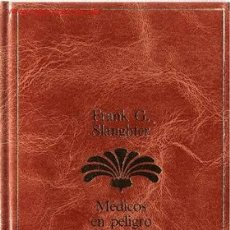 Libros de segunda mano: MÉDICOS EN PELIGRO / FRANK G. SLAUGHTER. Lote 24906369
