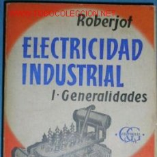 Libros de segunda mano: ELECTRICIDAD INDUSTRIAL. ROBERJOT. GUSTAVO GILI. 1965.. Lote 1807653