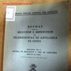 Libros de segunda mano: NORMAS PARA LA SELECCIÓN E INSTRUCCIÓN DE TELEMETRISTAS DE ARTILLERÍA DE COSTA- SEPTIEMBRE DE 1950.. Lote 2007732