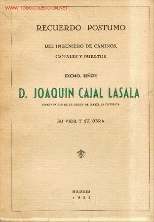 RECUERDO PÓSTUMO DEL INGENIERO DE CAMINOS D. JOAQUÍN CAJAL LASALA. HUESCA ARAGON (Libros de Segunda Mano - Historia - Otros)