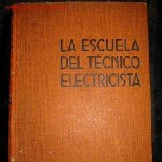 Libros de segunda mano: LIBRO -LA ESCUELA DEL TECNICO ELECTRICISTA -1950. Lote 27058253