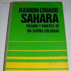 Libros de segunda mano: SAHARA,PASION Y MUERTE DE UN SUEÑO COLONIAL - CRIADO,RAMON - ED.RUEDO IBERICO,1977.PRÓLOGO ANTONIO L. Lote 13704661