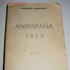Libros de segunda mano: ANTI-ESPAÑA 1959 - CARLAVILLA MAURICIO - EDT.NOS,MADRID 1959.RÚSTICA CON LA SOBRECUBIERTA CON ALGUNA. Lote 13704656