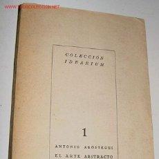 Libros de segunda mano: EL ARTE ABSTRACTO - AROSTEGUI, ANTONIO - GRANADA, EDICIONES CAM, 1954. 4TO. MENOR; 166 PP., CON DIB. Lote 14209891