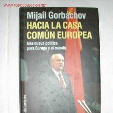 Libros de segunda mano: HACIA LA CASA COMUN EUROPEA. MIJAIL GORBACHOV 1990 TAPAS DURAS CON SOBRECUBIERTA. Lote 24570992