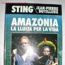 Libros de segunda mano: STING. AMAZONIA. LA LLUITA POR LA VIDA. JEAN-PIERRE DUTILLEUX. Lote 26187406